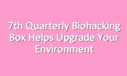 7th Quarterly Biohacking Box Helps Upgrade Your Environment