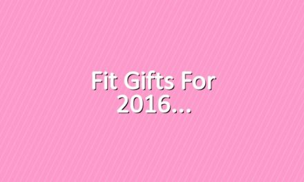 Fit Gifts for 2016