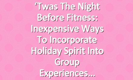 'Twas the Night Before Fitness: Inexpensive Ways to Incorporate Holiday Spirit Into Group Experiences