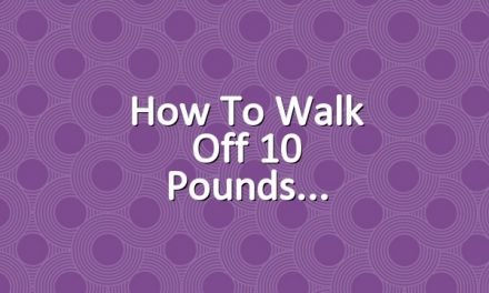How to Walk Off 10 Pounds