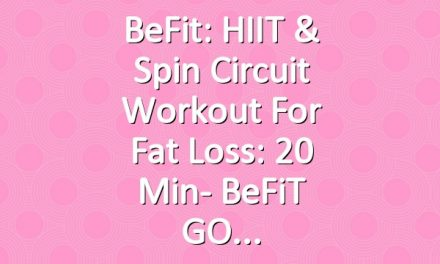 BeFit: HIIT & Spin Circuit Workout for Fat Loss: 20 Min- BeFiT GO