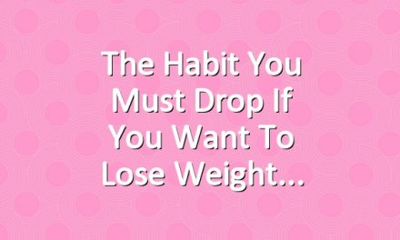 The Habit You Must Drop if You Want to Lose Weight