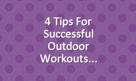 4 Tips for Successful Outdoor Workouts
