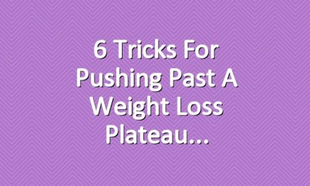 6 Tricks for Pushing Past a Weight Loss Plateau