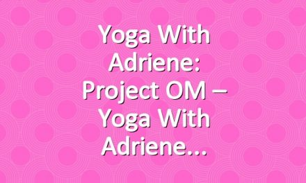 Yoga With Adriene: Project OM – Yoga With Adriene