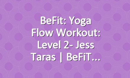 BeFit: Yoga Flow Workout: Level 2- Jess Taras | BeFiT