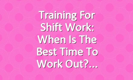 Training for Shift Work: When is the Best Time to Work Out?