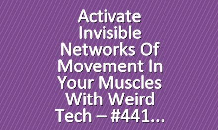 Activate Invisible Networks of Movement in Your Muscles with Weird Tech – #441