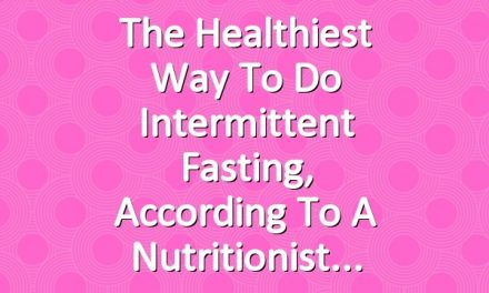 The Healthiest Way to Do Intermittent Fasting, According to a Nutritionist