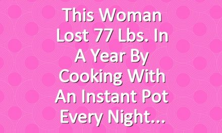 This Woman Lost 77 Lbs. in a Year By Cooking With an Instant Pot Every Night