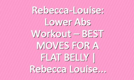Rebecca-Louise: Lower Abs Workout – BEST MOVES FOR A FLAT BELLY | Rebecca Louise