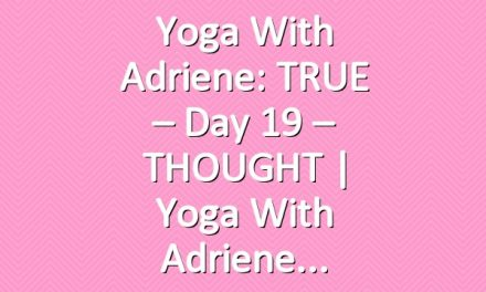Yoga With Adriene: TRUE – Day 19 – THOUGHT  |  Yoga With Adriene