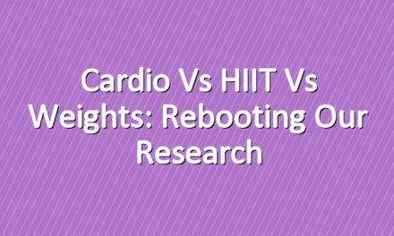Cardio vs HIIT vs Weights: Rebooting Our Research