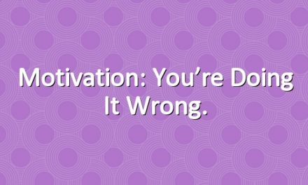 Motivation: You're Doing It Wrong.