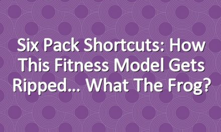 Six Pack Shortcuts: How This Fitness Model Gets Ripped… What The Frog?