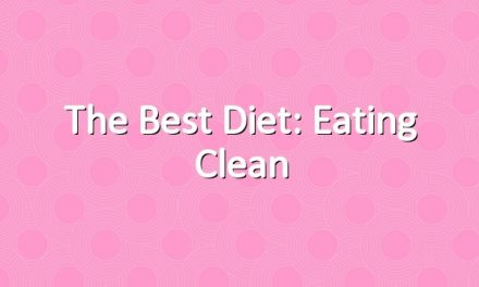 The Best Diet: Eating Clean