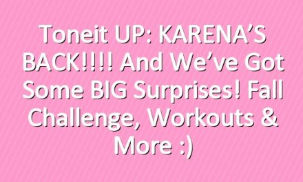 Toneit UP: KARENA'S BACK!!!! And we've got some BIG surprises! Fall Challenge, workouts & more :)