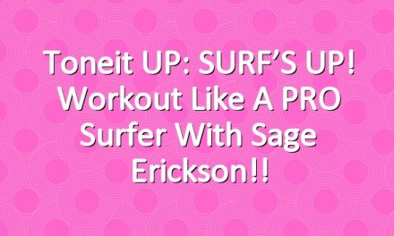 Toneit UP: SURF'S UP! Workout like a PRO surfer with Sage Erickson!!