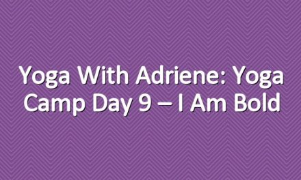 Yoga With Adriene: Yoga Camp Day 9 – I Am Bold
