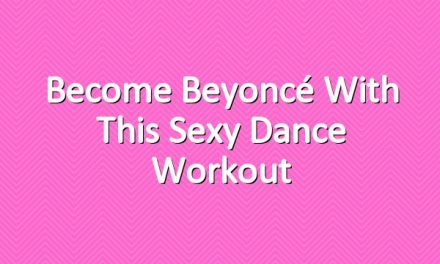Become Beyoncé With This Sexy Dance Workout