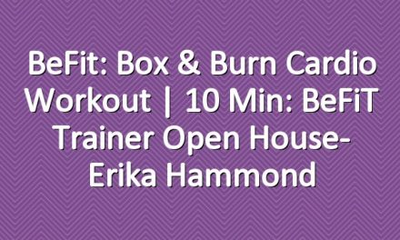 BeFit: Box & Burn Cardio Workout | 10 Min: BeFiT Trainer Open House- Erika Hammond