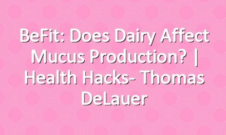 BeFit: Does Dairy Affect Mucus Production?   Health Hacks- Thomas DeLauer