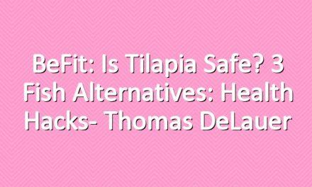 BeFit: Is Tilapia Safe? 3 Fish Alternatives: Health Hacks- Thomas DeLauer