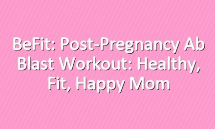 BeFit: Post-Pregnancy Ab Blast Workout: Healthy, Fit, Happy Mom