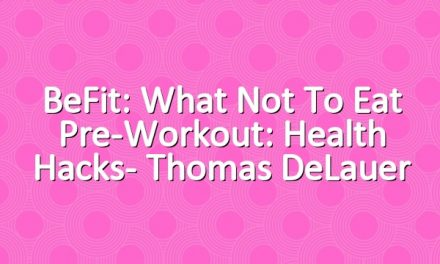 BeFit: What Not to Eat Pre-Workout: Health Hacks- Thomas DeLauer