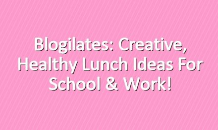 Blogilates: Creative, Healthy Lunch Ideas for School & Work!