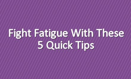 Fight Fatigue With These 5 Quick Tips