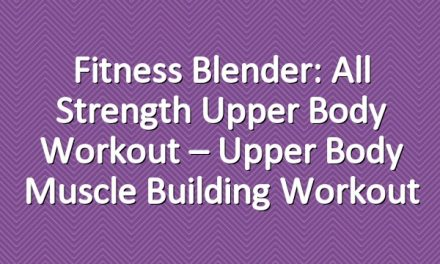 Fitness Blender: All Strength Upper Body Workout – Upper Body Muscle Building Workout