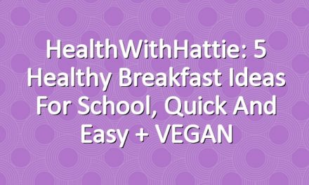 HealthWithHattie: 5 Healthy Breakfast Ideas For School, Quick and Easy + VEGAN