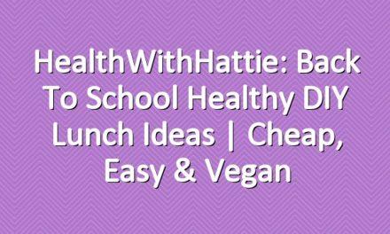 HealthWithHattie: Back To School Healthy DIY Lunch Ideas | Cheap, Easy & Vegan