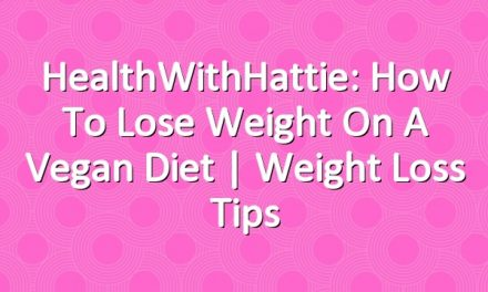 HealthWithHattie: How To Lose Weight On A Vegan Diet | Weight Loss Tips