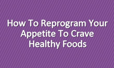 How to Reprogram Your Appetite to Crave Healthy Foods