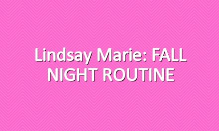Lindsay Marie: FALL NIGHT ROUTINE
