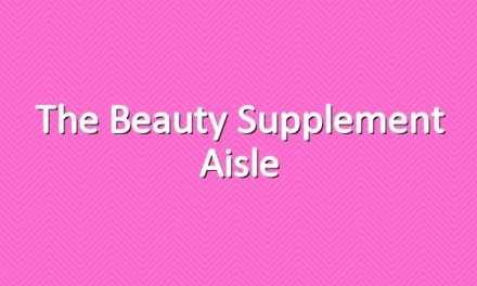 The Beauty Supplement Aisle