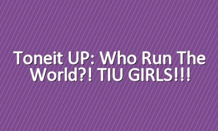 Toneit UP: Who run the world?! TIU GIRLS!!!