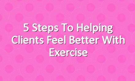 5 Steps to Helping Clients Feel Better With Exercise