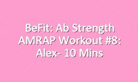 BeFit: Ab Strength AMRAP Workout #8: Alex- 10 Mins