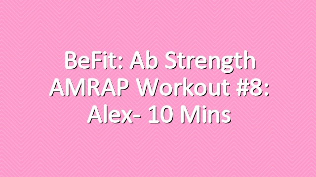 BeFit: Ab Strength AMRAP Workout #8: Alex- 10 Mins