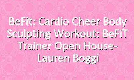 BeFit: Cardio Cheer Body Sculpting Workout: BeFiT Trainer Open House- Lauren Boggi