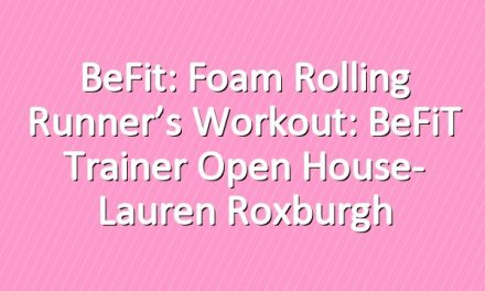 BeFit: Foam Rolling Runner's Workout: BeFiT Trainer Open House- Lauren Roxburgh