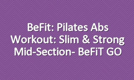BeFit: Pilates Abs Workout: Slim & Strong Mid-Section- BeFiT GO