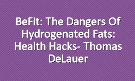 BeFit: The Dangers of Hydrogenated Fats: Health Hacks- Thomas DeLauer