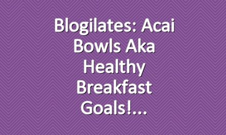 Blogilates: Acai Bowls aka Healthy Breakfast Goals!
