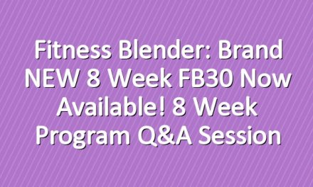 Fitness Blender: Brand NEW 8 Week FB30 Now Available! 8 Week Program Q&A Session