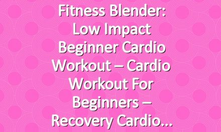 Fitness Blender: Low Impact Beginner Cardio Workout – Cardio Workout for Beginners – Recovery Cardio