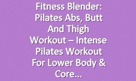 Fitness Blender: Pilates Abs, Butt and Thigh Workout – Intense Pilates Workout for Lower Body & Core